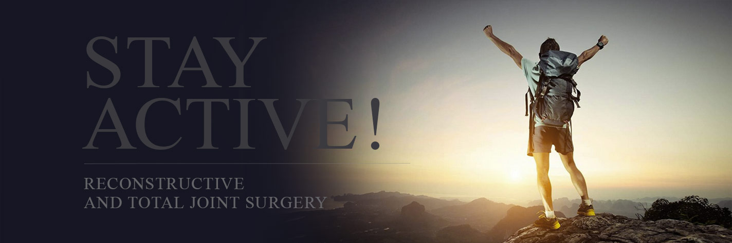 Stay active! Reconstructive and total joint surgery.